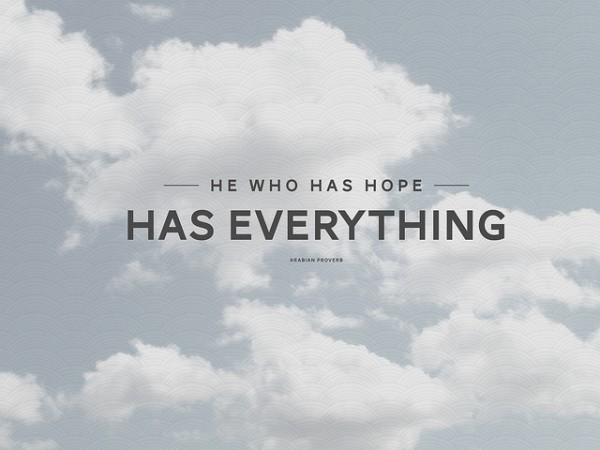he who has hope has everything