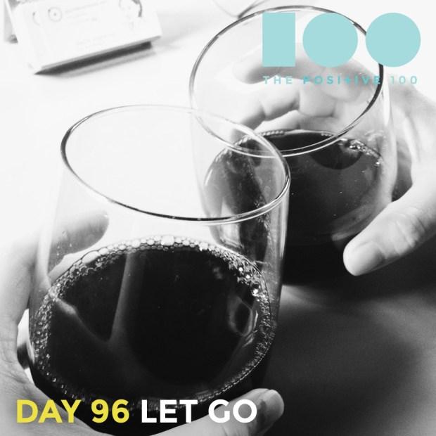 Day 96 : Let Go | Positive 100 | Chronic Positivity Project
