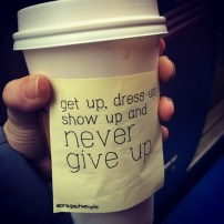 """""""get up, dress up, show up and never give up""""   #onapositivenote by Mary Fran Wiley"""