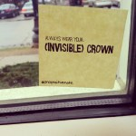"""Always wear your (invisible) crown"" 