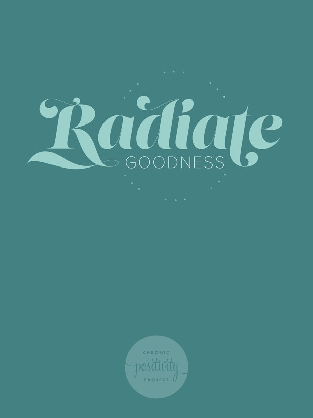 Radiate Goodness | A poster from the Chronic Positivity Project by Mary Fran Wiley