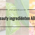 Het beauty ingrediënten ABC