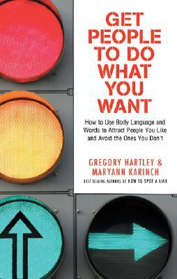 Get People to Do What You Want: How to Use Body Language and Words to Attract People You Like ...