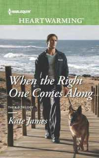 When the Right One Comes Along (K-9 Trilogy, #1)