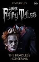 The Headless Horseman (Zombie Fairy Tales #10)