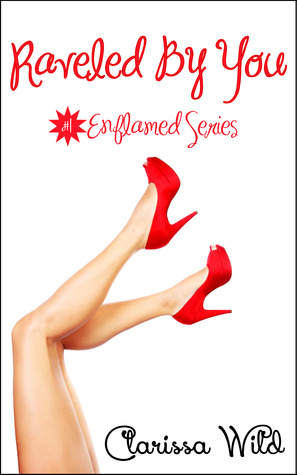 Raveled By You (Enflamed, #1)