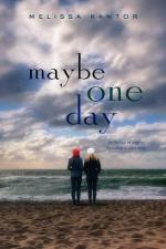 Maybe One Day by Melissa Kantor | Book Review