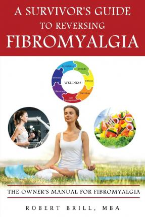 A Survivor's Guide to Reversing Fibromyalgia : Robert Brill MBA : 9781628548532