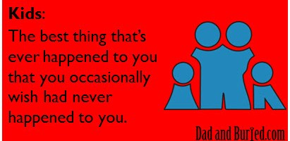 best thing that's ever happened to me, parenting, parenthood, moms, dads, children, family, kids, fatherhood, funny, humor