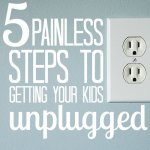 5 Painless Steps to Getting Your Kids Unplugged