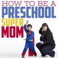 How To: Be a Pre-School Supermom