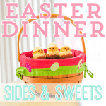 Easter Dinner Sides and Sweets