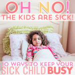 Oh No! The Kids Are Sick  10 Ways to Keep Your Sick Child Busy