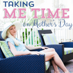 Taking Me Time on Mothers Day