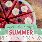 Sweet & Simple Summer Recipes for Kids