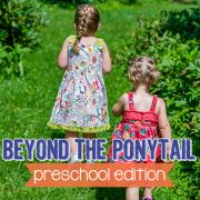 Beyond the Ponytail Preschool Edition