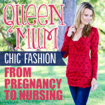 Queen Mum Chic fashion from pregnancy to nursing