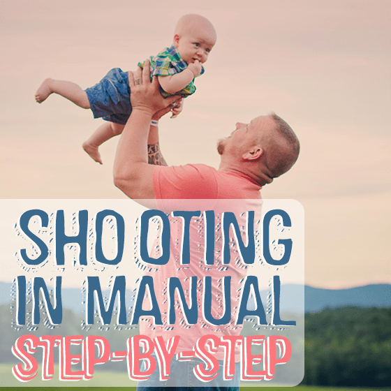 Shooting in Manual: Step by Step