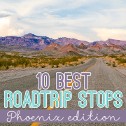 10 best roadtrip stops Phoenix Edition