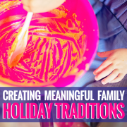 Creating Meaningful Family Holiday Traditions
