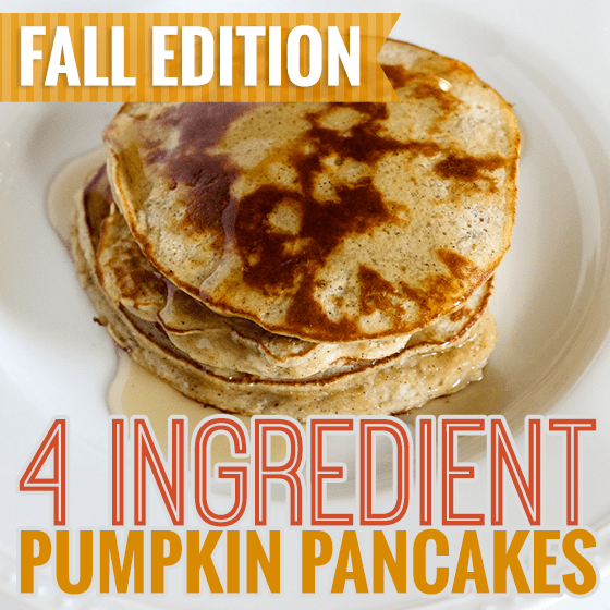 Fall Edition - 4 Ingredient Pumpkin Pancakes