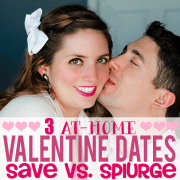 3 At-Home Valentine Dates Save VS Splurge