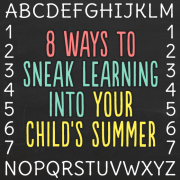 8 Ways to Sneak Learning into Your Childs Summer