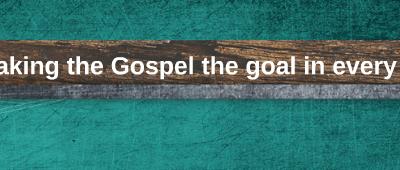 making the Gospel the center in every spiritual marker