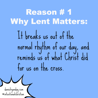 5 Reasons Lent Matters | Intentional Christian
