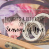 Thoughts & Reflection on the Seasons of Love