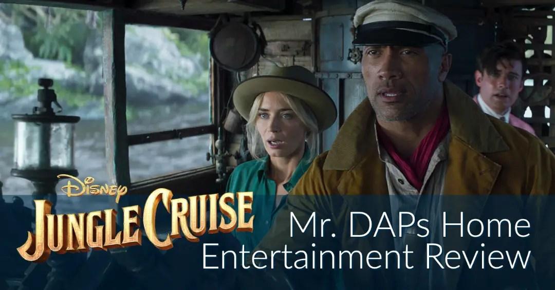 Disney's Jungle Cruise – Mr. DAPs Home Entertainment Review