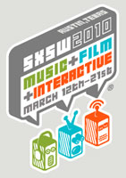 SXSW 2010 Music + Film + Interactive + You! March 12th-21st