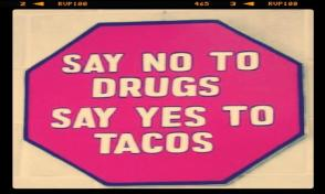 Say no to drugs and say yes to tacos!