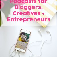 Podcasts for Bloggers, Creatives + Entrepreneurs