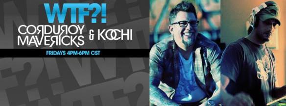 WTF?! radio show with Kochi and Corduroy Mavericks on Sugar Shack Recordings