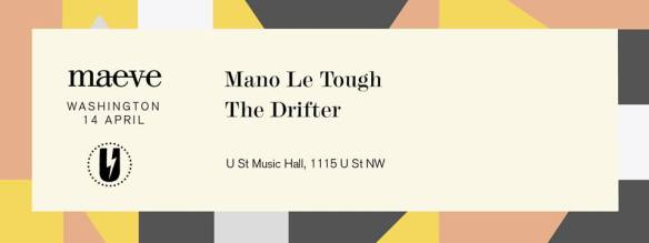 Maeve pres. Mano Le Tough with The Drifter at U Street Music Hall