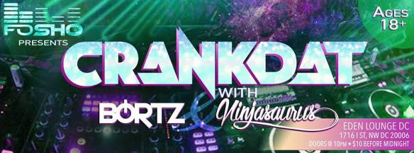 FoSho Presents: Crankdat with Bortz and Ninjasaurus at Eden Lounge DC