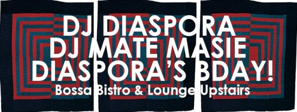 DJ Diaspora with DJ Mate Masie July 2nd BDAY Edition at Bossa Bistro and Lounge