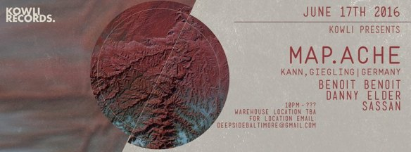 Kowli presents Map.ache (KANN, Giegling/Germany), Benoit Benoit, Danny Elder, Sassan at Secret Warehouse Location, Baltimore