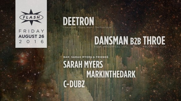 Deetron, Dansman b2b Throe at Flash, with Sarah Myers & Friends with Sarah Myers, Markinthedark and C-Dubz in the Flash Bar