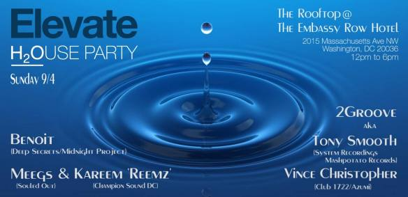 Elevate Rooftop Pool Party Labor Day Edition with Benoit, Meegs and Kareem 'Reemz' & 2Groove aka Vince Christopher and Tony Smooth at The Rooftop at Embassy Row