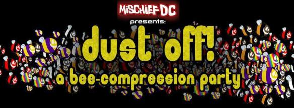 Mischief presents: Dust Off! A Bee-Compression Party at Zeba Bar