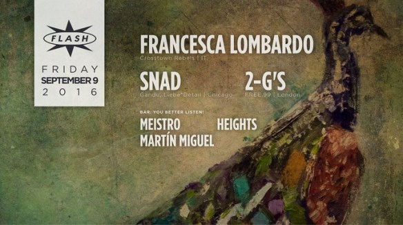 Francesca Lombardo, Snad, 2-G's at Flash, with Better Listen Sessions feauring Meistro, Heights & Martín Migual in the Flash Bar