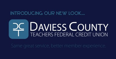 Introducing Our New Look… - Daviess County Teachers Federal Credit Union