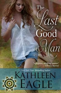 The Last Good Man Kathleen Eagle