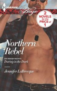 Northern Rebel / Daring in the Dark (Harlequin Blaze Series #748)      by     Jennifer LaBrecque
