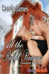 All The Right Reasons [Damaged Heroes, Book 3] (Bookstrand Publishing)      by     Sandy James