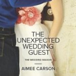 The Unexpected Wedding Guest (The Wedding Season)  by Aimee Carson(Harlequin KISS)