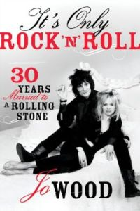 It's Only Rock 'n' Roll: Thirty Years Married to a Rolling Stone Jo Wood
