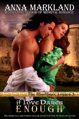 If Love Dares Enough (The Montbryce Legacy Medieval Romance)  by Anna Markland